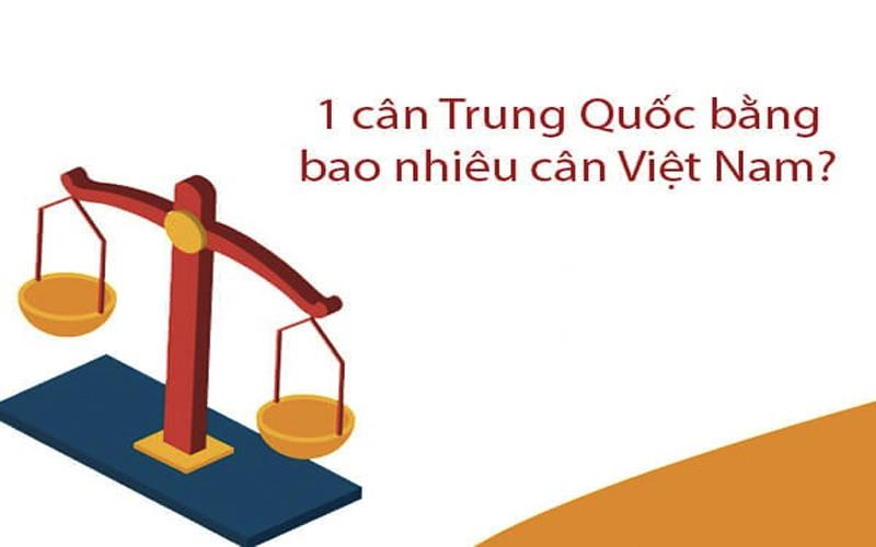 1 cân Trung Quốc bằng bao nhiêu kg ở Việt Nam?